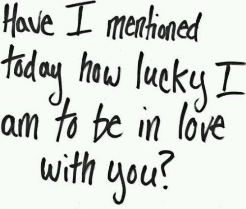 I Love You Quote: Have I Mentioned Today How Lucky I Am To Be In Love With