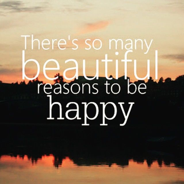 There Are So Many Reasons To Be Happy Pictures Photos And Images