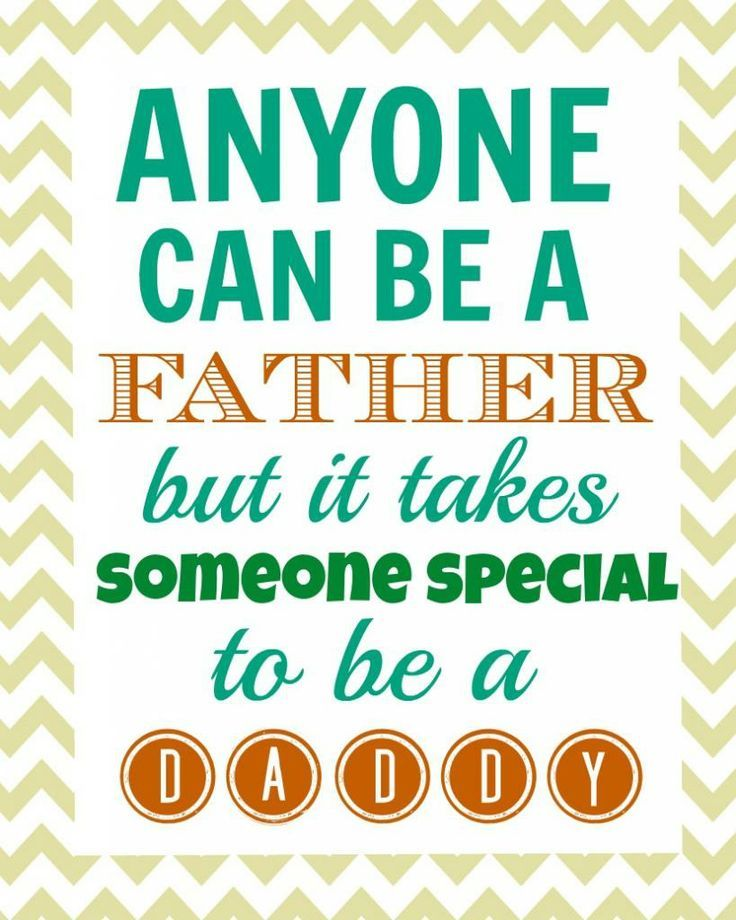 Being A Dad Quotes: Anyone Can Be A Father But It Takes Someone Special To Be