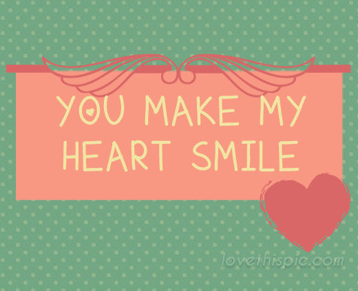 You Make My Heart Smile Pictures, Photos, and Images for ...