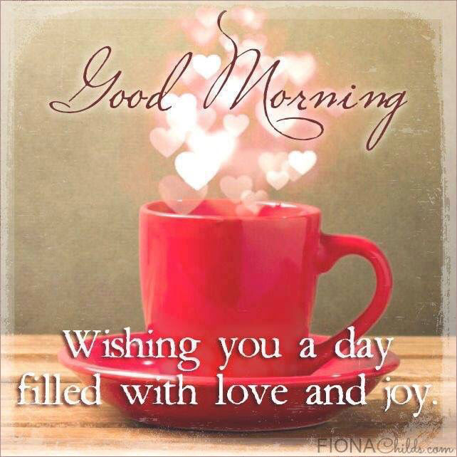 Good Day Love Quotes: Good Morning Wishing You A Day Filled With Love And Joy