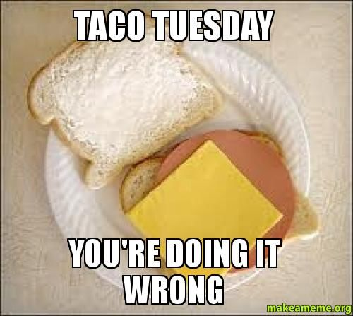 Taco Tuesday, You\'re Doing It Wrong Pictures, Photos, and ...