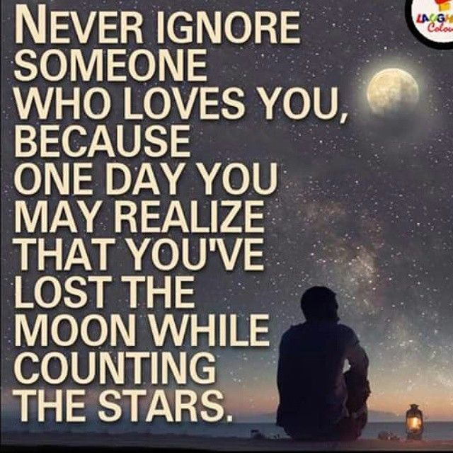 Never Ignore Someone Who Loves You Pictures, Photos, And