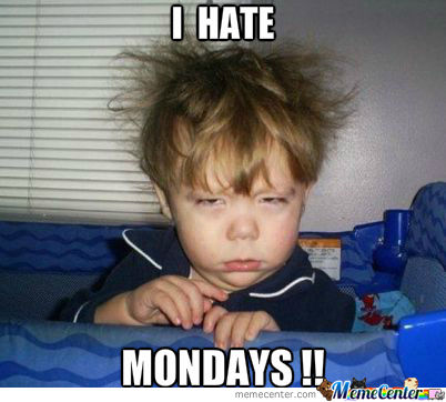 I Hate Monday Images I Hate Mondays ...