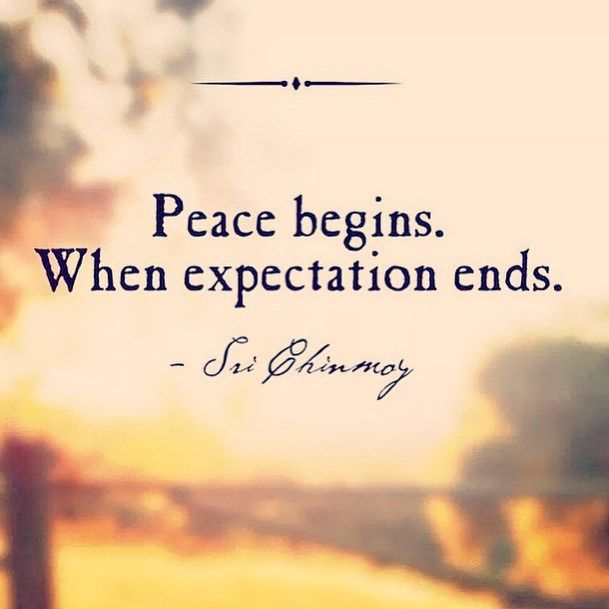 Peace Begins When Expectation Ends Pictures, Photos, And