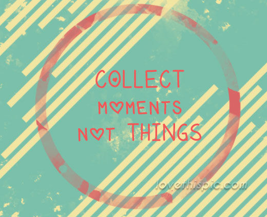 collect moments not things pictures photos and images for facebook