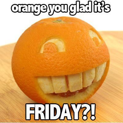 Lovely Orange Your Glad Its Friday?