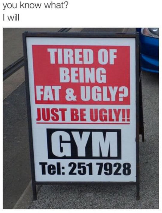 Just Be Ugly And Hit The Gym Pictures Photos And Images For
