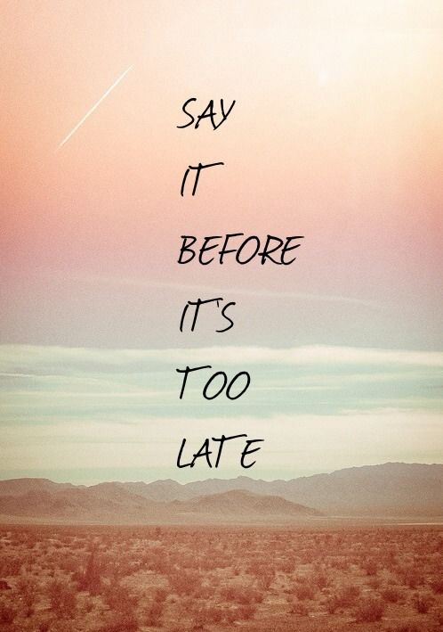 Love Wallpaper Tumblr Quotes : Say It Before Its Too Late Pictures, Photos, and Images ...
