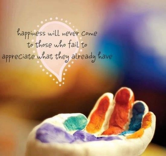 happiness will never come to those who fail to appreciate what they
