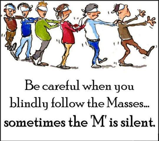 [Image: 190814-Be-Careful-When-You-Blindly-Follo...Masses.jpg]