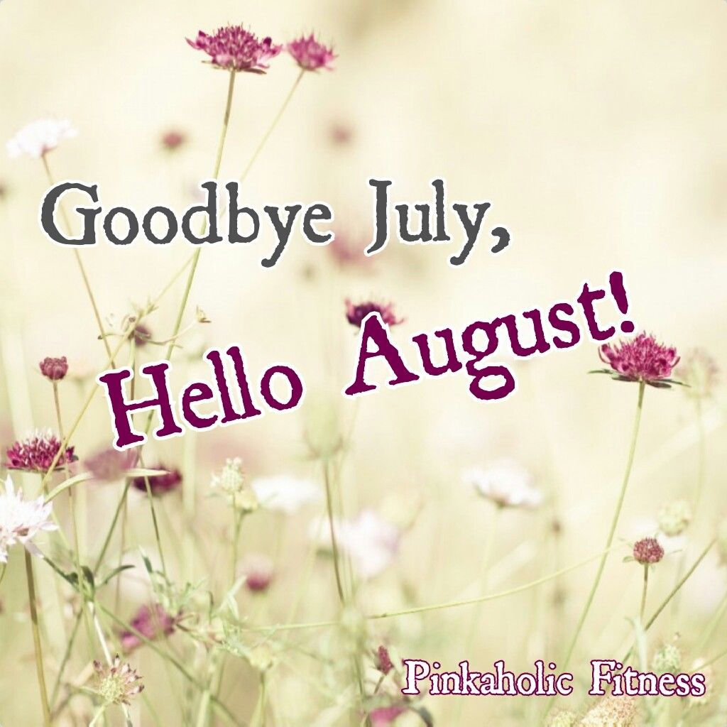 Hello wednesday pictures photos and images for facebook tumblr - Goodbye July Hello August