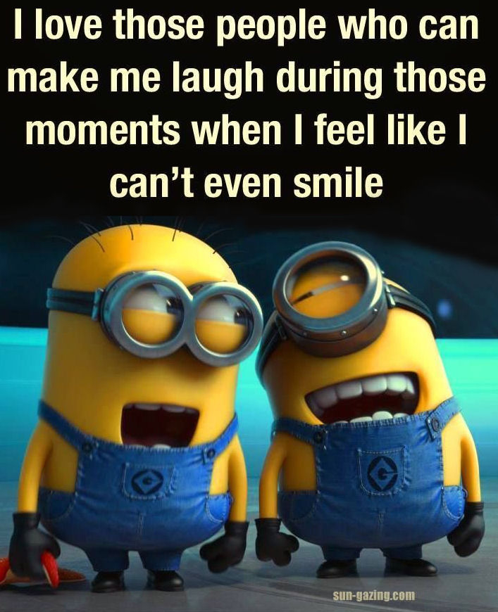 i love those people who can make me laugh during moments i feel