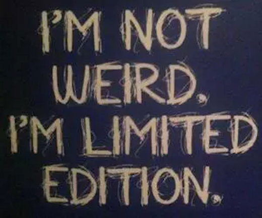 I'm Not Weird, I'm Limited Edition Pictures, Photos, And
