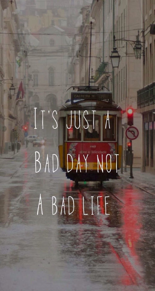 Its Just A Bad Day, Not A Bad Life Pictures, Photos, And