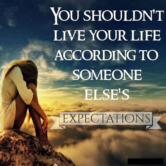 You Shouldn't Live Your Life According To Someone Else's