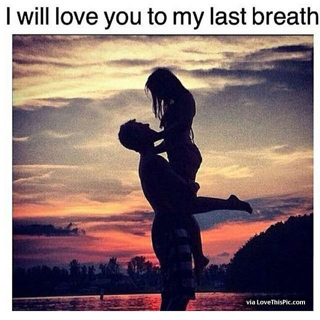 I Will Love You To My Last Breath Pictures Photos And