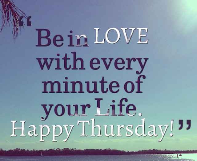 Be In Love With Every Minute Of Your Life Happy Thursday