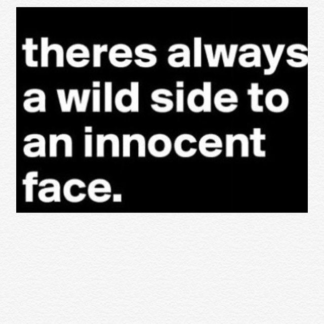 795a0ec3dc802 Theres Always A Wild Side To An Innocent Face Pictures