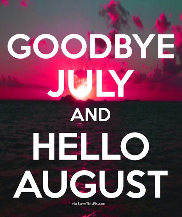 Awesome Goodbye July Hello August Pictures, Photos, And Images For Facebook,  Tumblr, .