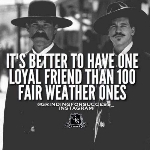 Its Better To Have One Loyal Friend Than 100 Fair Weather ...