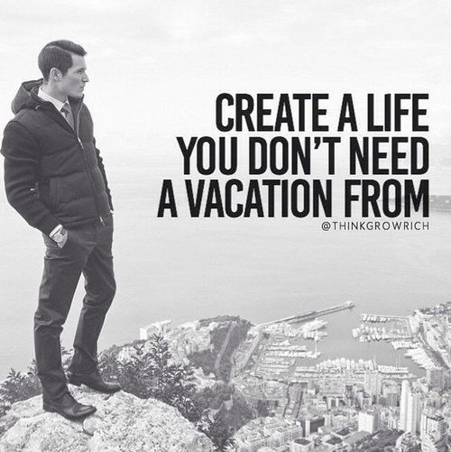 Create A Life You Don't Need A Vacation From Pictures