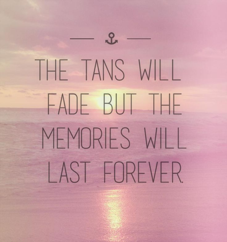 The Tans Will Fade But The Memories Will Last Forever Pictures Photos And Images For Facebook