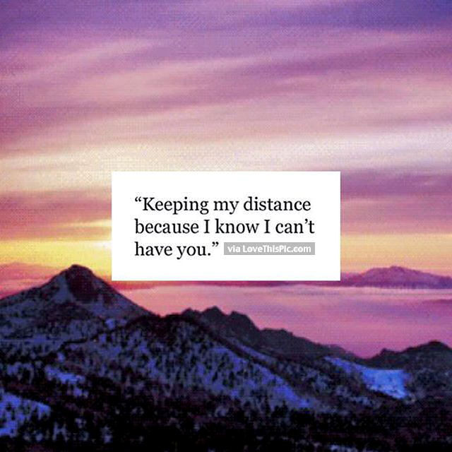 Keeping My Distance Because I Know I Cant Have You Pictures Photos Impressive Tumblr Quotes About Loving Someone You Cant Have