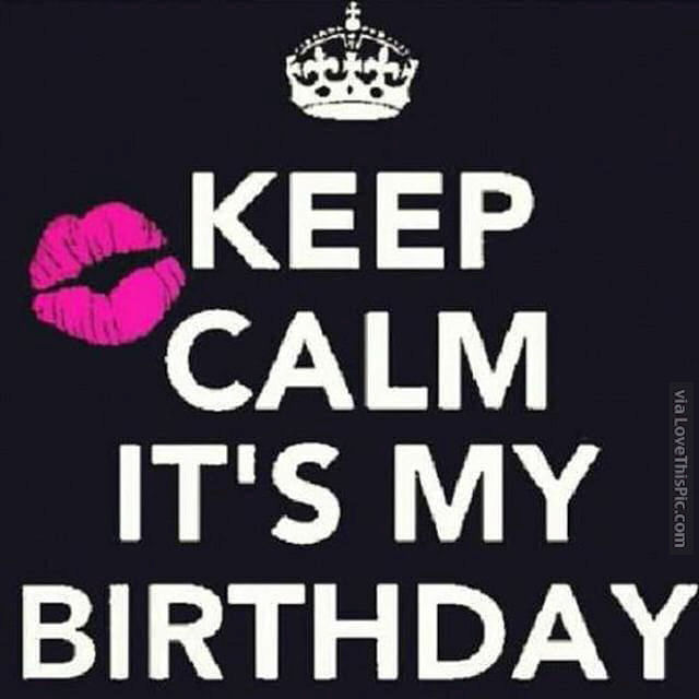 Keep Calm It's My Birthday Pictures, Photos, And Images