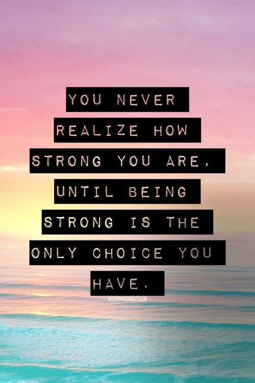 Inspirational Quotes About Being Strong And Positive: Until Being Strong Is The Only Choice You Have Pictures