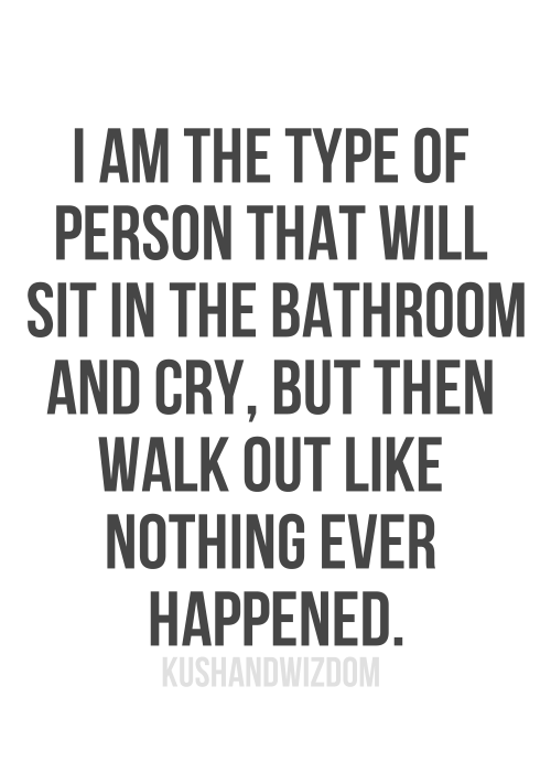 I Am The Type Of Person That Will Sit In The Bathroom And ...