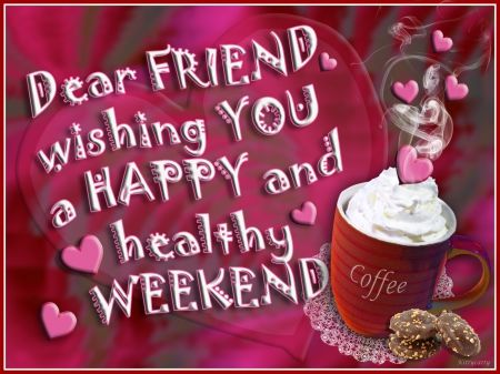 Dear Friend Wishing You A Happy And Healthy Weekend