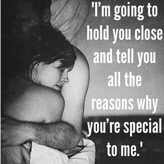 I'm Going To Hold You Close And Tell You All The Reasons ...