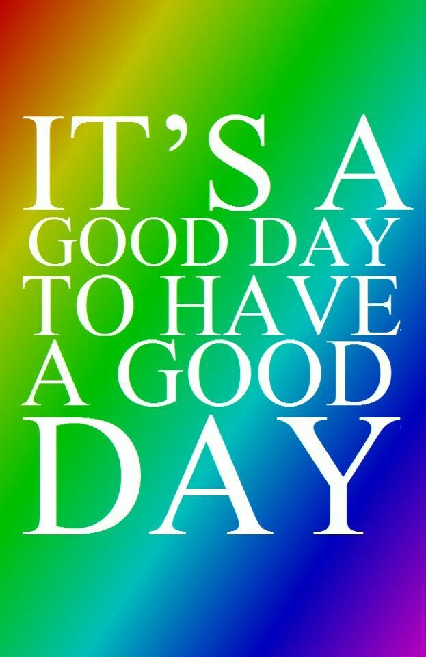 Its A Good Day To Have A Good Day Pictures, Photos, and ...