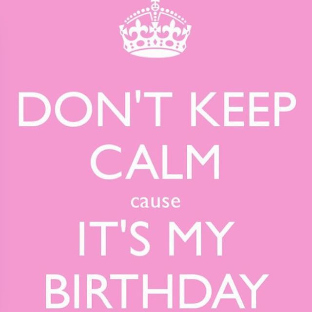 Donu0027t Keep Calm Itu0027s My Birthday