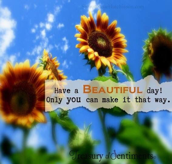 Have A Beautiful Day Only You Can Make It That Way
