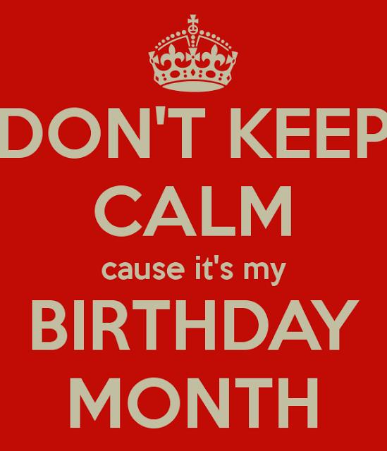 Donu0027t Keep Calm Itu0027s My Birthday Month