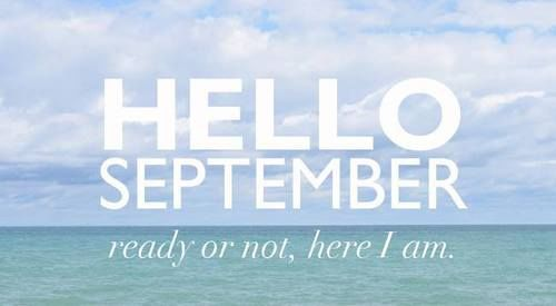 Hello September Ready Or Not Here I Am Pictures Photos