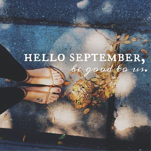 Hello September Be Good To Me