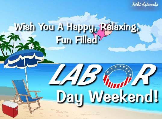 Wish You A Happy Relaxing Fun Filled Labor Day Weekend