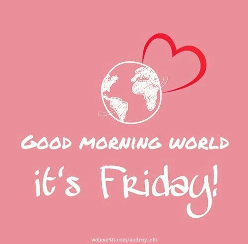 good morning world its friday