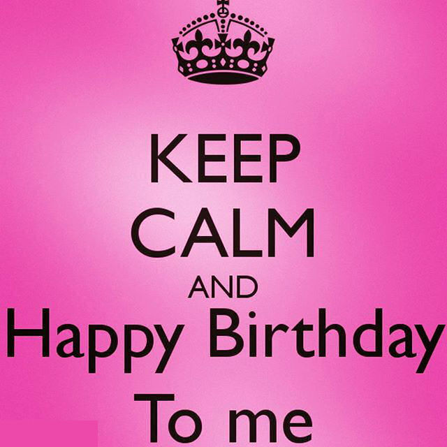 Happy Birthday To Me Quotes Keep Calm And Happy Birthday To Me Quote Pictures, Photos, and  Happy Birthday To Me Quotes