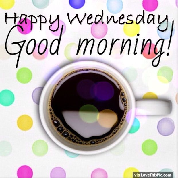 Happy wednesday good morning pictures photos and images for facebook
