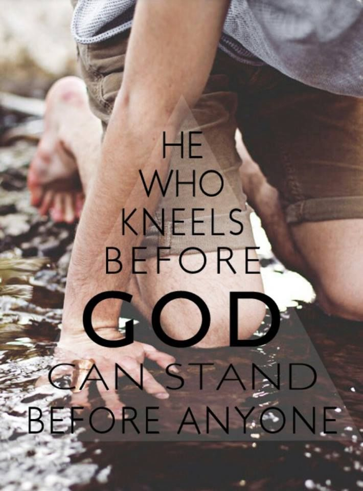 He Who Kneels Before GOD Can Stand Before Anyone Pictures ...