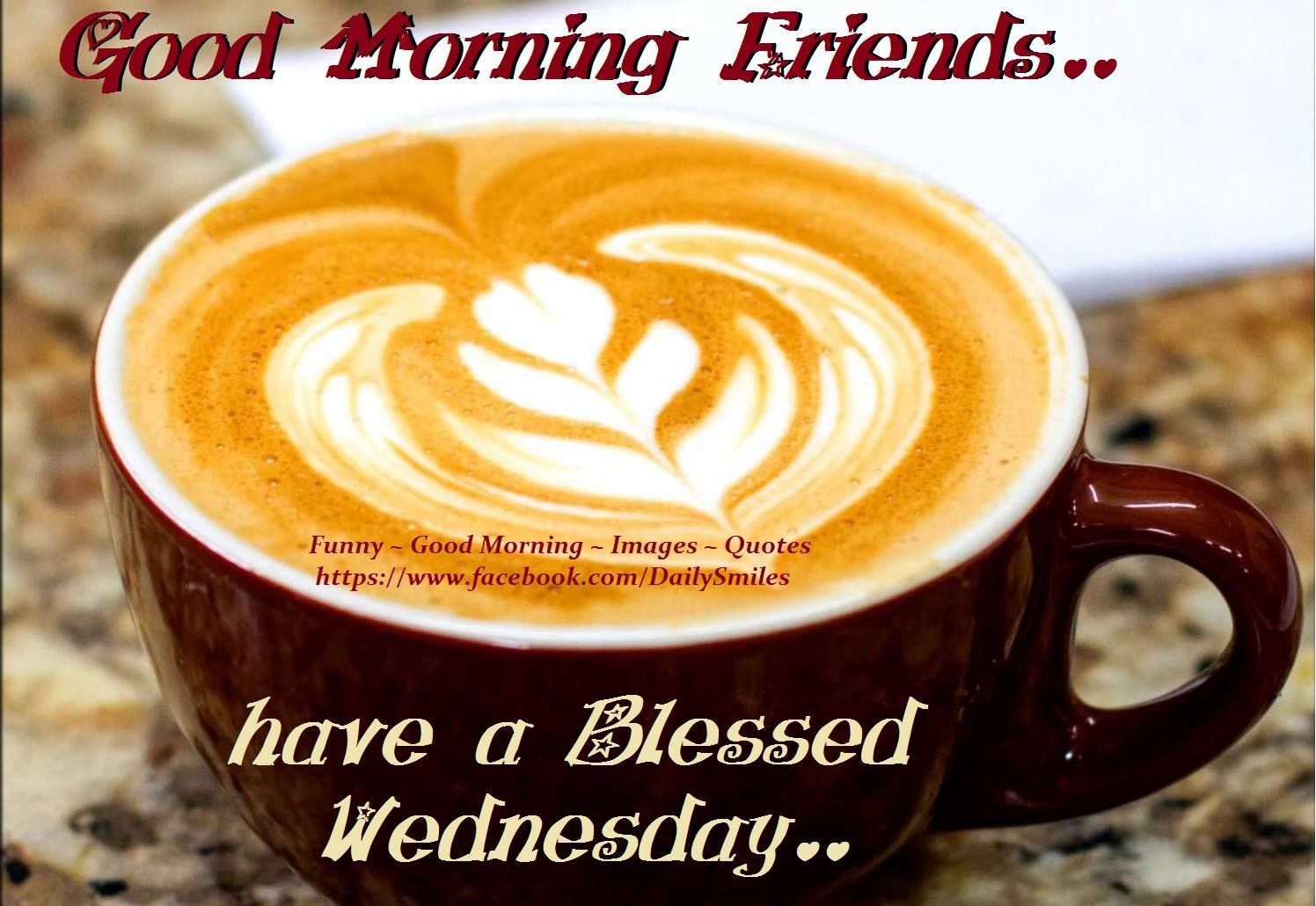 Quotes About Coffee And Friendship Good Morning Friends Have A Blessed Wednesday Pictures Photos