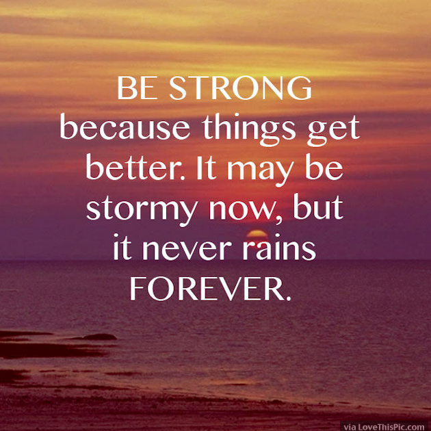Be Strong Because Things Will Get Better Pictures Photos