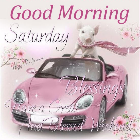 Good Morning Saturday Pics : Good morning saturday have a blessed weekend pictures
