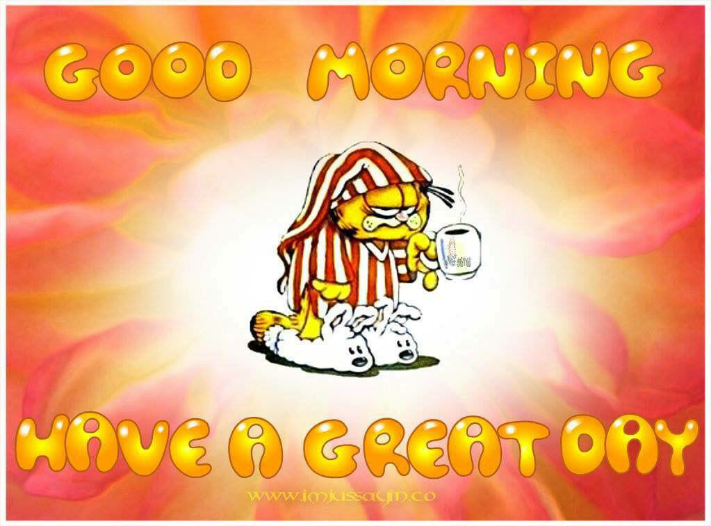 Garfield Good Morning Have A Great Day Pictures Photos And Images For Facebook Tumblr Pinterest And Twitter