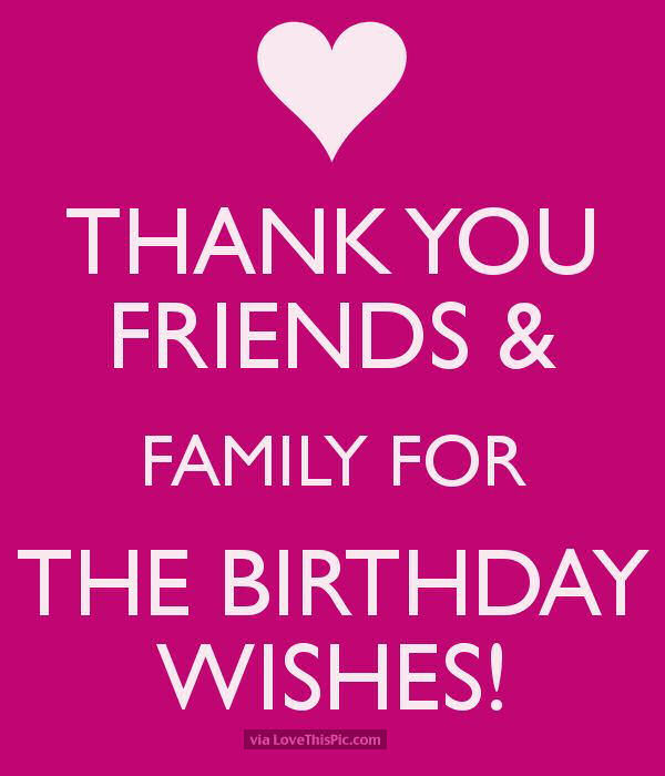 Thank You Friends And Family For The Birthday Wishes