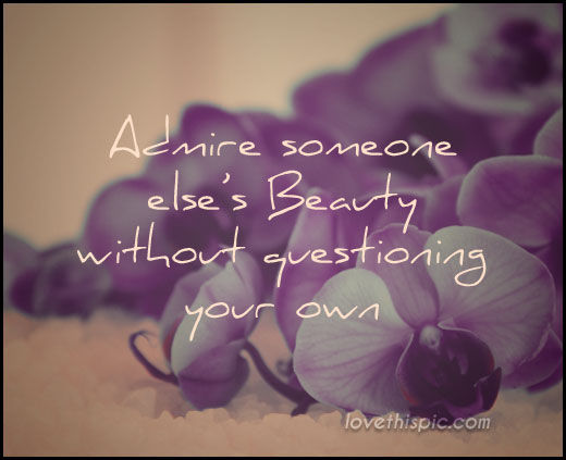 Admire Someone Elses Beauty Without Questioning Your Own